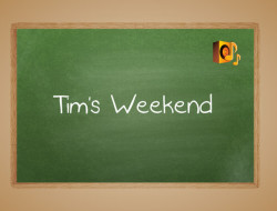 Tim's weekend